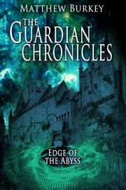 The Guardian Chronicles: Edge of the Abyss ebook by Matthew Burkey