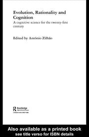Evolution, Rationality and Cognition - A Cognitive Science for the Twenty-First Century ebook by Antonio Zilhao