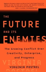 The Future and Its Enemies - The Growing Conflict Over Creativity, Enterprise, ebook by Virginia Postrel