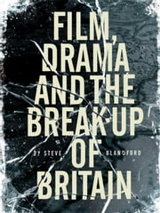Film, Drama and the Break Up of Britain ebook by Blandford, S.