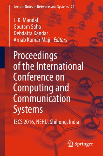 Proceedings of the International Conference on Computing and Communication Systems - I3CS 2016, NEHU, Shillong, India ebook by