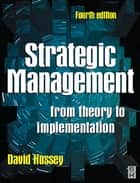 Strategic Management: From Theory to Implementation ebook by David E. Hussey