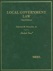 Local Government Law, 3d (Hornbook Series) ebook by Osborne Reynolds Jr