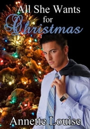 All She Wants for Christmas ebook by Annette Louise