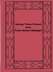 "Among Those Present: from ""Tales Before Midnight"" ebook by Stephen Vincent Benét"