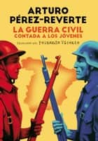 La Guerra Civil contada a los jóvenes ebook by Arturo Pérez-Reverte