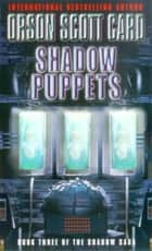 Shadow Puppets - Book 3 of the Shadow Saga ebook by