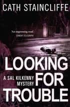 Looking For Trouble - Sal Kilkenny #1 ebook by Cath Staincliffe