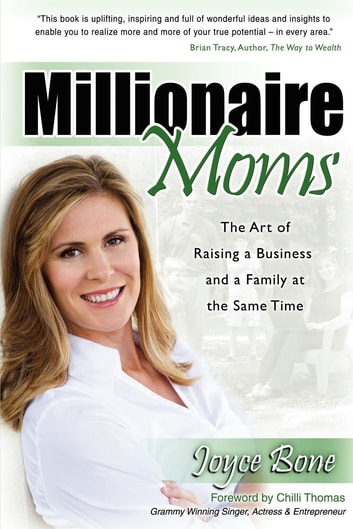 Millionaire Moms - The Art of Raising a Business and a Family at the Same Time ebook by Joyce Bone