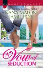 A Vow Of Seduction: Hot Night in the Hamptons / Seduced Before Sunrise (Mills & Boon Kimani) ebook by Nana Malone, Jamie Pope