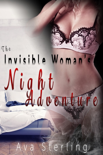 The Invisible Woman's Night Adventure ebook by Ava Sterling