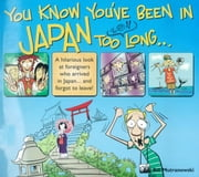 You Know You've Been in Japan Too Long... ebook by Bill Mutranowski