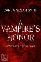A Vampire's Honor ebook by Carla Susan Smith