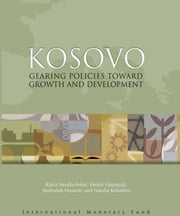 Kosovo: Gearing Policies toward Growth and Development ebook by Rakia Moalla-Fetini,Shehadah Mr. Hussein,Heikki Hatanpää,Natasha Koliadina