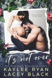 It's Not Over ebook by Kaylee Ryan, Lacey Black