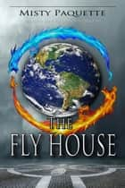 The Fly House ebook by Misty Paquette