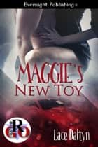 Maggie's New Toy ebook by Lace Daltyn
