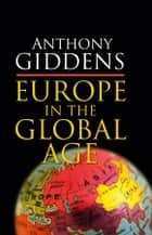 Europe in the Global Age ebook by Anthony Giddens