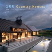 100 Country Houses - New Rural Architecture ebook by Beth Browne