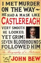 Castlereagh - The Biography of a Statesman ebook by John Bew