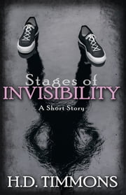 Stages of Invisibility ebook by H.D. Timmons