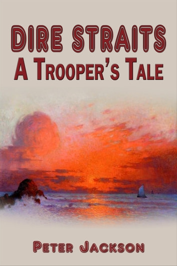 Dire Straits: A Trooper's Tale ebook by Peter Jackson