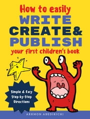 How to Easily Write, Create, and Publish Your First Children's Book ebook by Arrmon B. Abedikichi