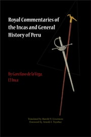 Royal Commentaries of the Incas and General History of Peru, Volume 1 and Volume 2 ebook by Garcilaso de la Vega,Harold V. Livermore