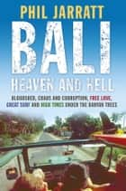 Bali: Heaven and Hell ebook by Jarratt,Phil