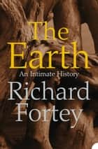 The Earth: An Intimate History (Text Only) ebook by Richard Fortey