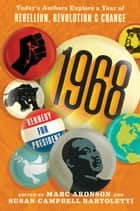 1968: Today's Authors Explore a Year of Rebellion, Revolution, and Change ebook by