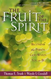 The Fruit of the Spirit - Becoming the Person God Wants You to Be ebook by Thomas E. Trask