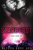 Starburst(Half Light #4) ebook by Alyssa Rose Ivy