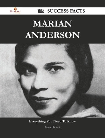 Marian Anderson 115 Success Facts - Everything you need to know about Marian Anderson ebook by Samuel Knight