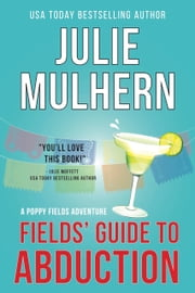 Fields' Guide to Abduction - A Poppy Fields Adventure eBook by Julie Mulhern