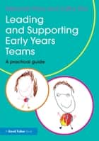 Leading and Supporting Early Years Teams - A practical guide eBook by Deborah Price, Cathy Ota
