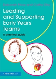 Leading and Supporting Early Years Teams - A practical guide ebook by Deborah Price,Cathy Ota