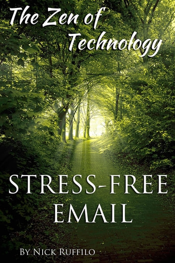 Zen of Technology - Stress-Free Email: Do email better - with efficiency  and no stress