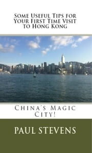 Some Useful Tips for Your First Time Visit to Hong Kong ebook by Paul Stevens