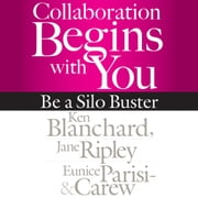 Collaboration Begins with You - Be a Silo Buster audiobook by Ken Blanchard, Jane Ripley, Eunice Parisi-Carew
