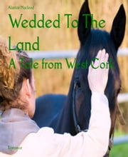 Wedded To The Land - A Tale from West Cork ebook by Alastair Macleod