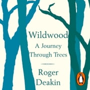 Wildwood - A Journey Through Trees audiobook by Roger Deakin