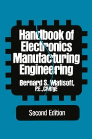 Handbook of Electronics Manufacturing Engineering ebook by Bernard S. Matisoff