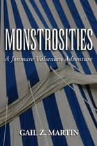 Monstrosities - A Jonmarc Vahanian Adventure #7 ebook by Gail Z. Martin