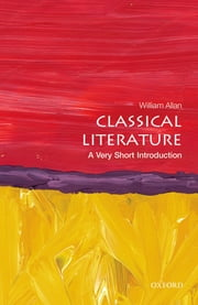 Classical Literature: A Very Short Introduction ebook by William Allan