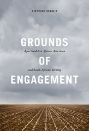 Grounds of Engagement - Apartheid-Era African American and South African Writing ebook by Stéphane Robolin