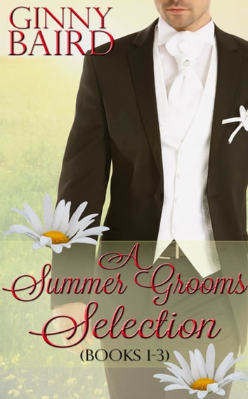 A Summer Grooms Selection (Books 1 - 3) (Summer Grooms Series, Book 5) ebook by Ginny Baird