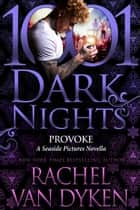 Provoke: A Seaside Pictures Novella ebook by Rachel Van Dyken