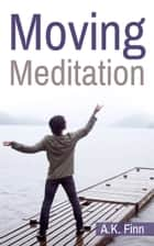 Moving Meditation ebook by A.K. Finn