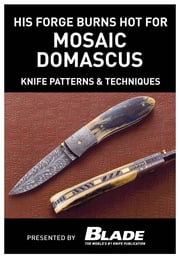 His Forge Burns Hot for Mosaic Damascus: Knife Patterns & Techniques: Damascus pattern making & techniques. Learn how to make mosaic Damascus patterns by forging Damascus steel with a master blade smith, then learn techniques for making Damascus patt ebook by Joe Kertzman
